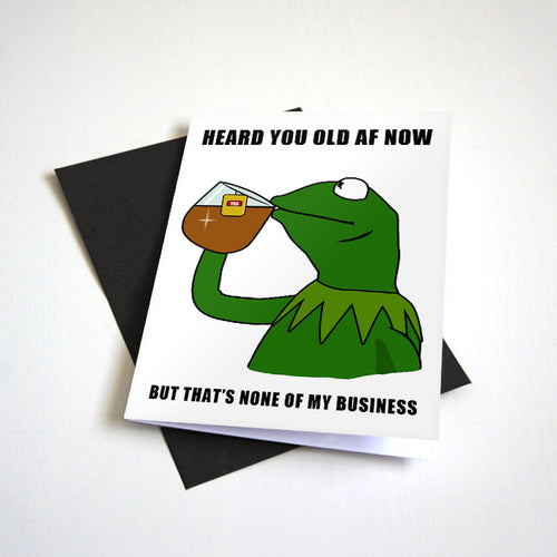 Heard You Old AF - None Of My Business - Meme Birthday Card
