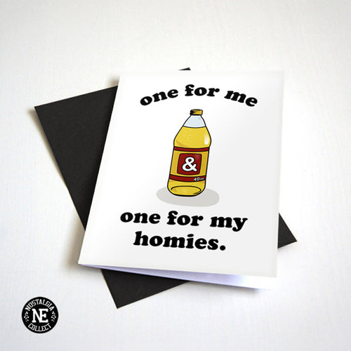 One For Me And One For My Homies - Funny Condolence Card