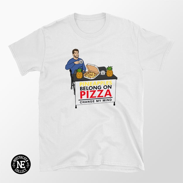 Pineapples Belong on Pizza Shirt - Change My Mind