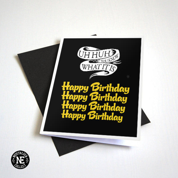 Uh Huh, You Know What It Is - Happy Birthday Card