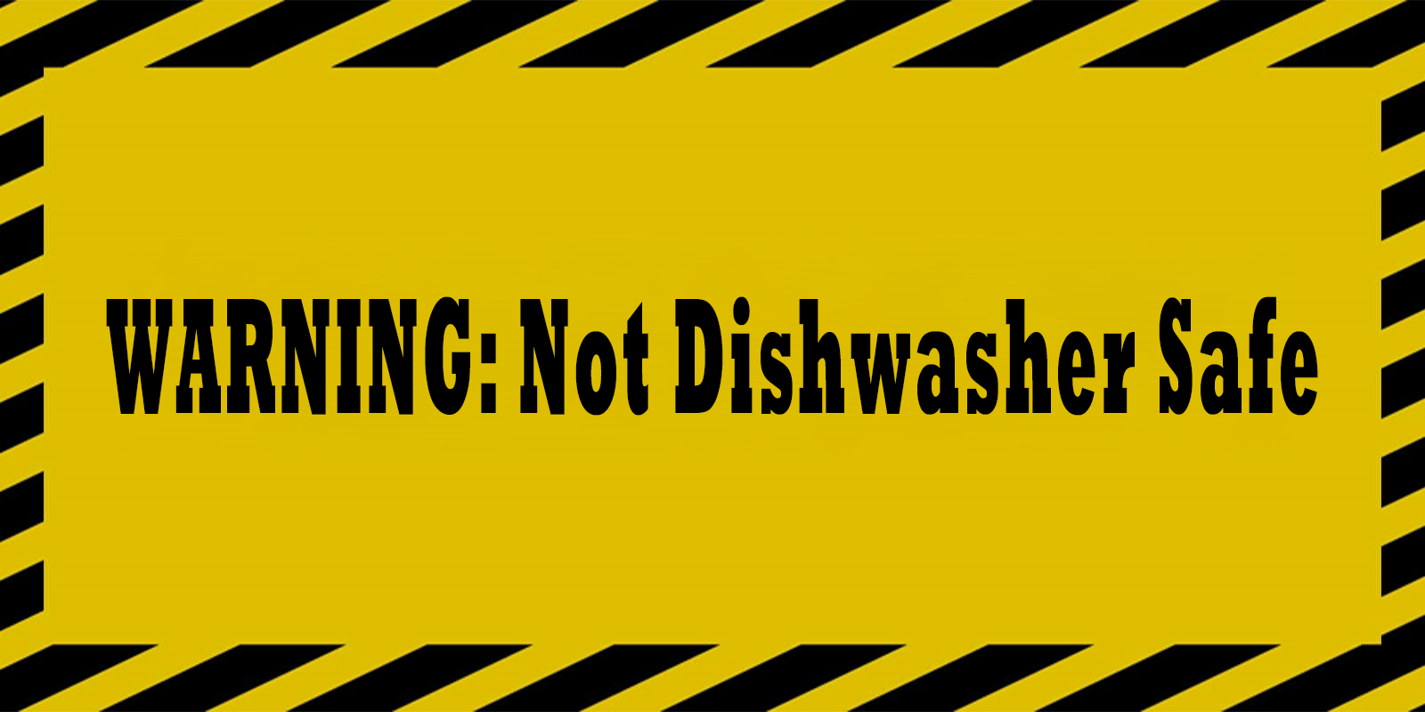 Warning: Not dishwasher safe