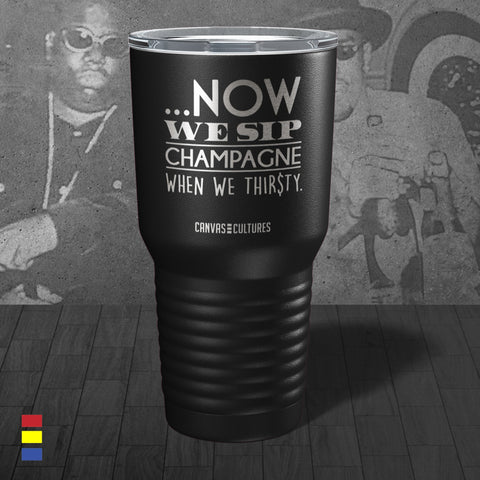 Now We Sip Champagne Tumbler