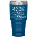Southern Nurse Tumblers - BSN Gifts - At Your Cervix - L&D Nurse - Labor & Delivery - OB Nurse - Living Life In Scrubs