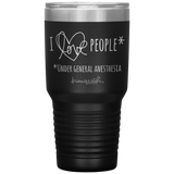 nurse tumblers - LPN Gift - i love people under general anesthesia - OR Nurse - living life in scrubs