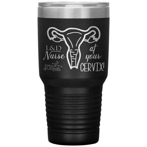 nurse tumblers - LPN Gifts - At Your Cervix - L&D Nurse - Labor & Delivery - OB Nurse - Living Life In Scrubs