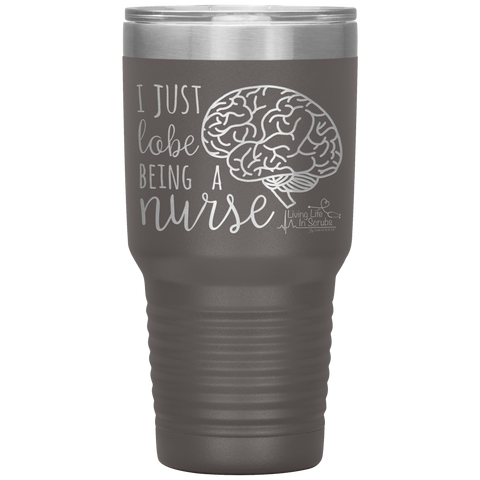 living life in scrubs - i just lobe being a nurse - brain tumbler - double wall stainless steel insulated tumbler - nurse tumbler with saying - powder coated laser etched tumbler - anatomy organ mug - hot or cold mug - water coffee alcohol container - medical tumbler - nurse gift - living life in the sun