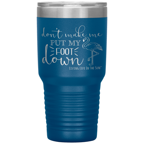 Living Life In The Sun - Flamingo Tumbler - Tumbler With Saying - Etched Stainless Steel Double Wall Insulated - Don't Make Me Put my Foot Down - Tumbler With Saying