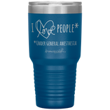 southern nurse tumblers - BSN Gift - i love people under general anesthesia - OR Nurse - living life in scrubs