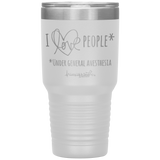 powder coated tumblers - medical gift - i love people under general anesthesia - OR Nurse - living life in scrubs