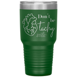 living life in scrubs - Don't Be Tachy - heart - etched double wall insulated stainless steel - powder coated tumbler - nurse tumbler - anatomy tumbler - living life in the sun - medical tumbler - nursing student mug - water coffee alcohol container - cute medical gift