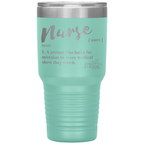 tumblers with sayings - RN gifts - nurse definition - looks for mistakes in every medical show - living life in scrubs