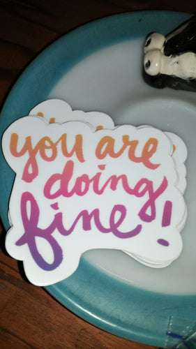 You Are Doing Fine Stickers