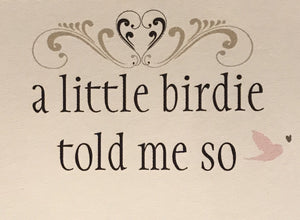 a little birdie told me so ~ Lillypilly Gifts