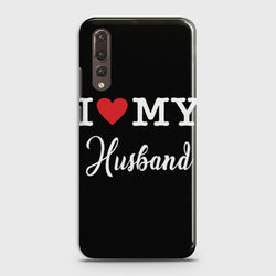 HUAWEI P20 PRO I Love My Husband Case