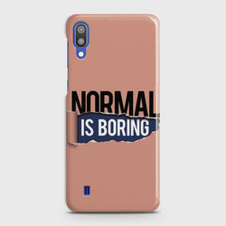 SAMSUNG GALAXY M10 Normal Is Boring Case