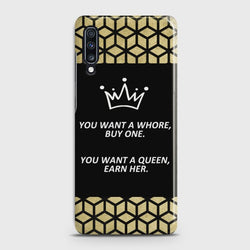 SAMSUNG GALAXY A70 You Want A Queen Earn Her Case