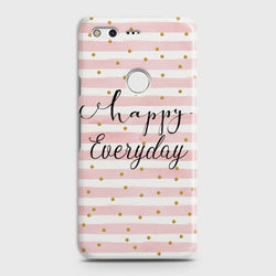GOOGLE PIXEL XL Happy Everyday Case