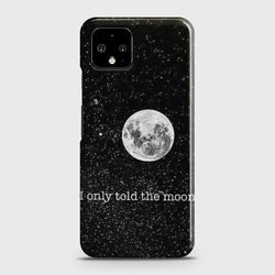 Google Pixel 4 XL Only told the moon Case