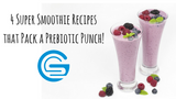 4 Super Smoothie Recipes that Pack a Prebiotic Punch