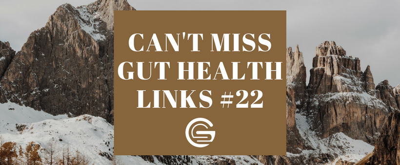 Can't Miss Gut Health Links #22