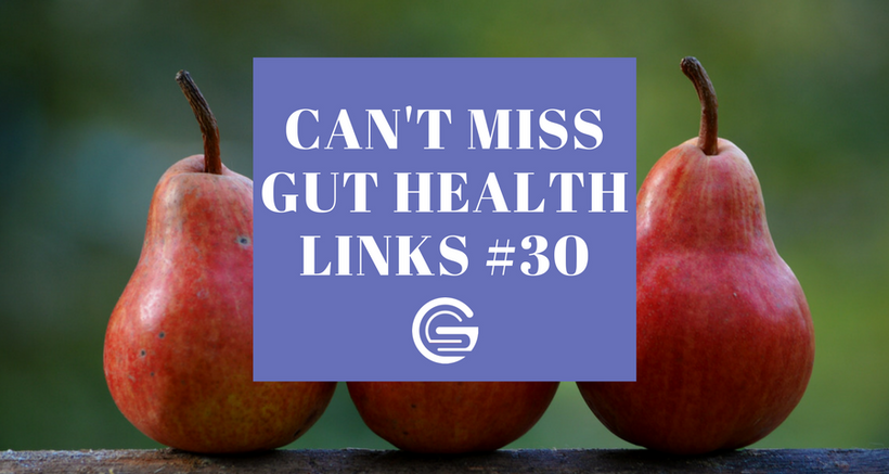Can't Miss Gut Health Links #30