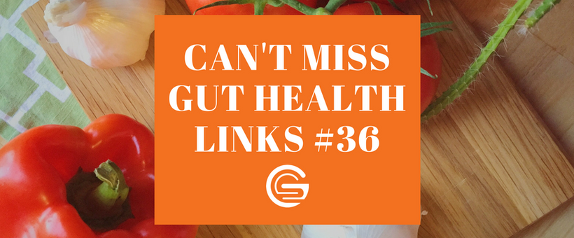 Can't Miss Gut Health Links #36