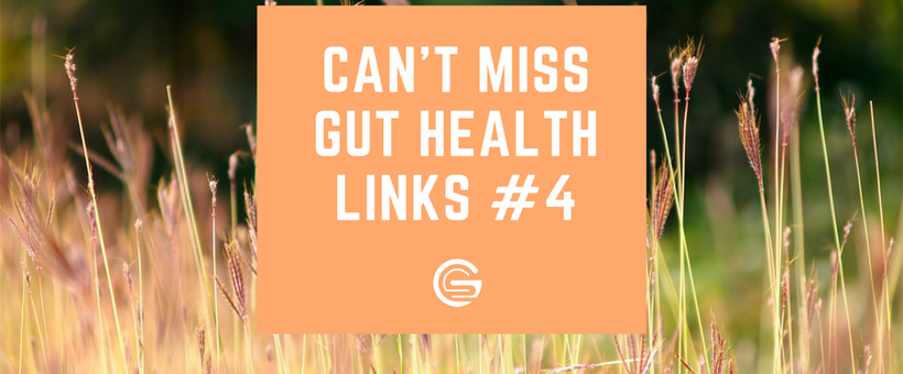 Can't Miss Gut Health Links #4