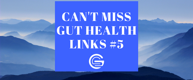 Can't Miss Gut Health Links #5