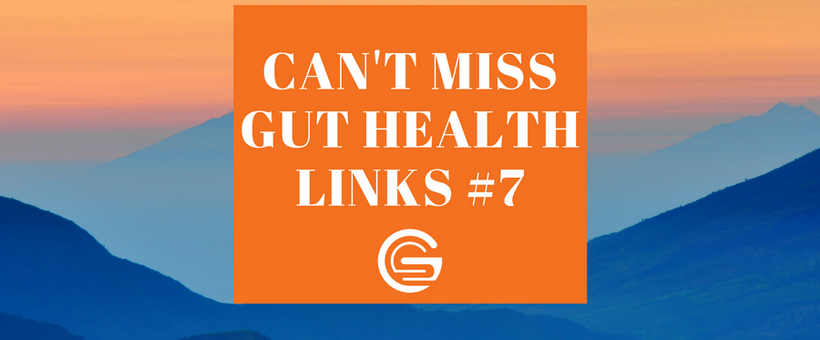 Can't Miss Gut Health Links #7