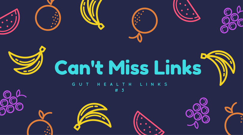 Can't Miss Gut Health Links #3