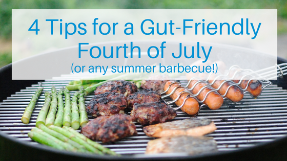 Four Tips For a Gut-Friendly Fourth of July (or any summer barbecue!)