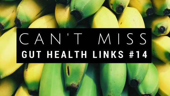 Can't Miss Gut Health Links #14