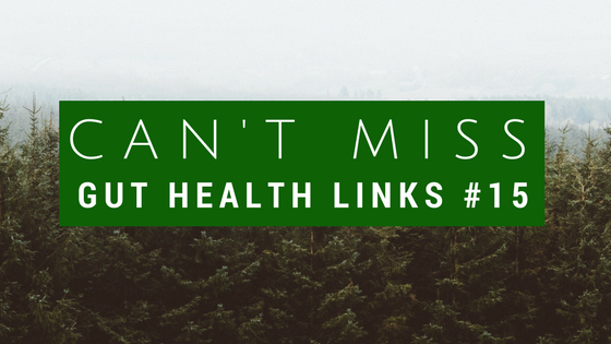 Can't Miss Gut Health Links #15
