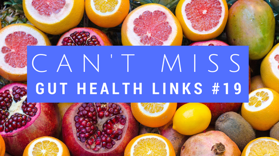 Can't Miss Gut Health Links #19