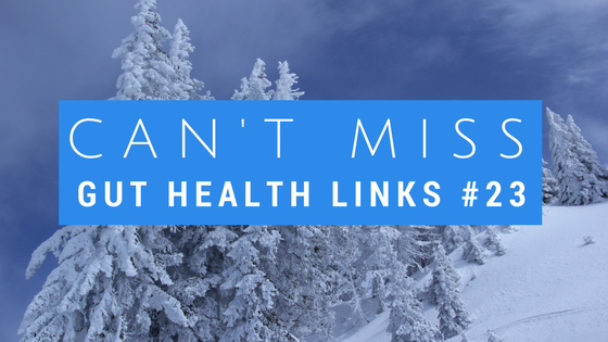 Can't Miss Gut Health Links #23
