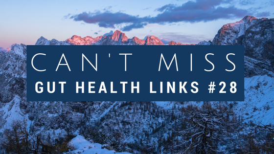 Can't Miss Gut Health Links #28