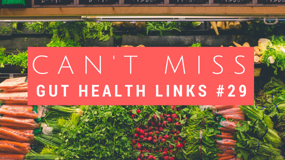 Can't Miss Gut Health Links #29