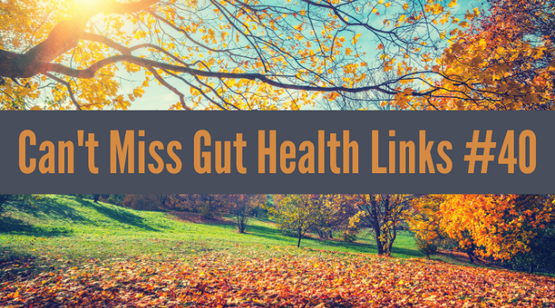 Can't Miss Gut Health Links #40