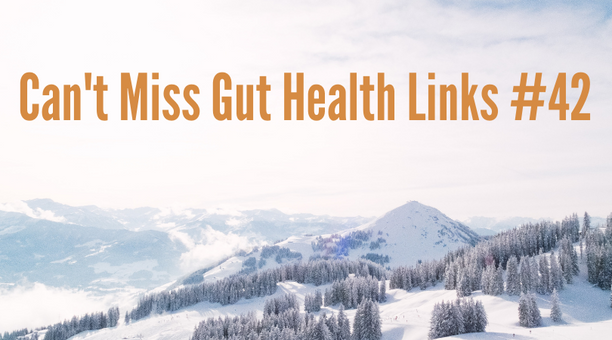 Can't Miss Gut Health Links #42