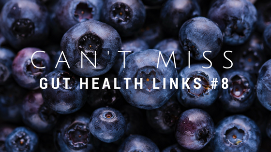 Can't Miss Gut Health Links #8