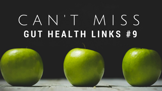 Can't Miss Gut Health Links #9