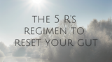 The 5 R's Regimen to Reset Your Gut