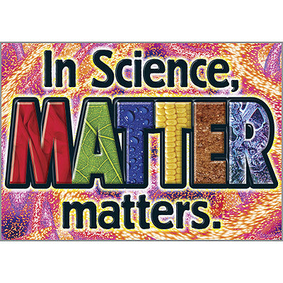 In science, matter matters