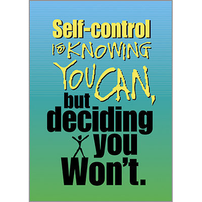 Self-control is knowing you can...