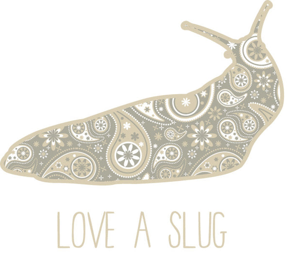 Love A Slug Original Design
