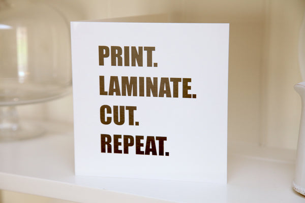 Print Cut Laminate Repeat Card