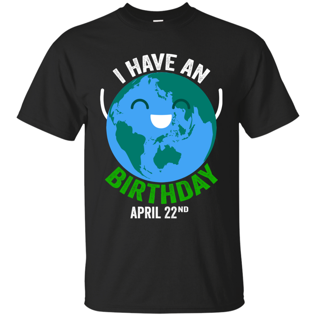 I Have An Earth Day Birthday April 22nd T Shirt