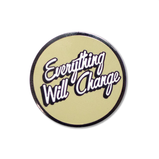 Everything Will Change Pin