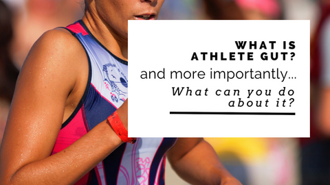 What is Athlete Gut & More Importantly, What Can You do About it?