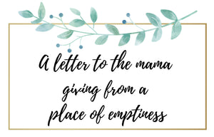 A letter to the mama giving from a place of emptiness